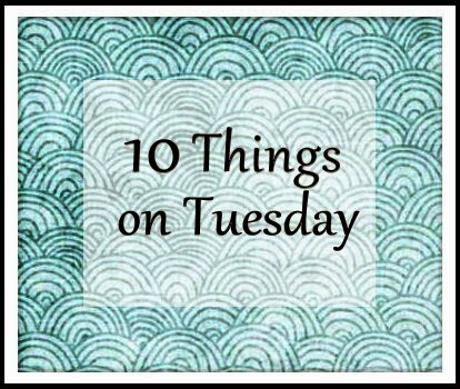 10 Things on Tuesday